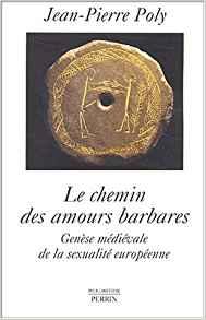 Le chemin des amours barbares  : Genèse médiévale de la sexualité européenne