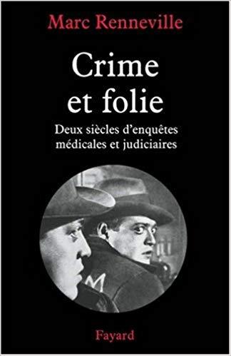 Crime et folie – Deux siècles d'enquêtes médicales et judiciaires