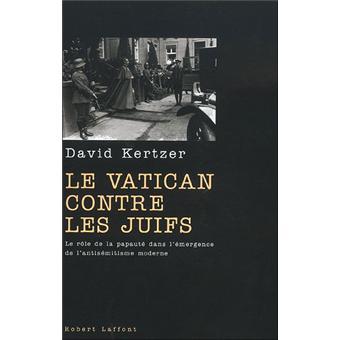 Le Vatican contre les juifs – Le rôle de la papauté dans l'émergence de l'antisémitisme moderne