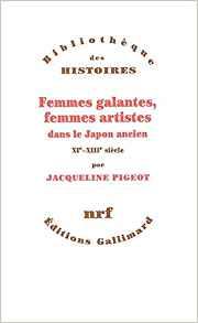 Femmes galantes, femmes artistes dans le Japon ancien XIe-XIIIe siècle
