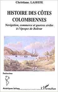 Histoire des côtes colombiennes. Navigation, commerce et guerres civiles à l'époque de Bolivar