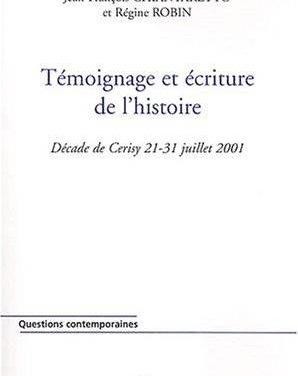 Témoignage et écriture de l'histoire. Décade de Cerisy, 21-31 juillet 2001