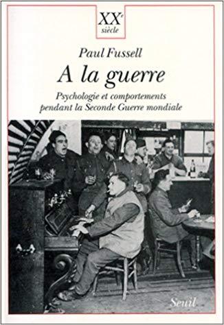A la guerre. Psychologie et comportements pendant la seconde guerre mondiale