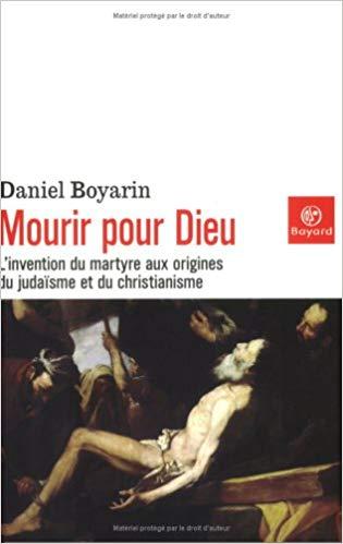 Mourir pour Dieu – L'invention du martyre aux origines du judaïsme et du christianisme