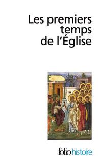 Les premiers temps de l'Eglise. De saint Paul à saint Augustin