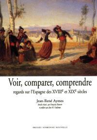 Voir, comparer, comprendre : regards sur l'Espagne des XVIIIe-XIXe siècles
