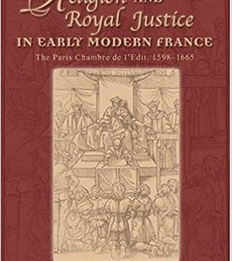 Religion and Royal Justice in Early Modern France. The Paris Chambre de l'Édit, 1598-1665
