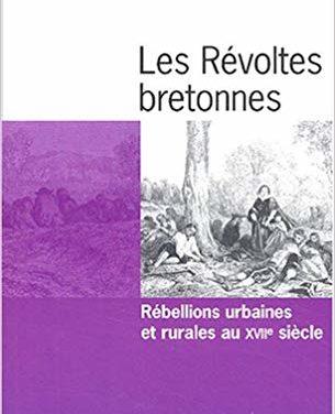 Les Révoltes bretonnes. Rébellions urbaines et rurales au XVIIe siècle