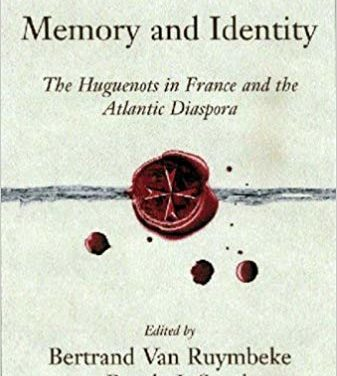 Memory and Identity. The Huguenots in France and the Atlantic Diaspora