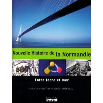 Nouvelle histoire de la Normandie: entre terre et mer