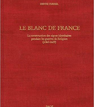 Le Blanc de France. La construction des signes identitaires pendant les Guerres de Religion (1562-1629)