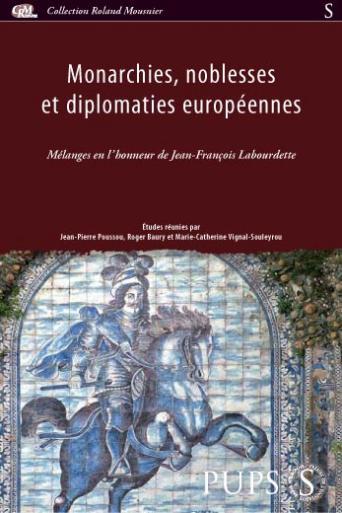 Monarchies, noblesses et diplomaties européennes. Mélanges en l'honneur de Jean-François Labourdette