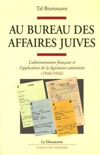 Au bureau des affaires juives, l'administration française et l'application de la législation antisémite (1940-1944)