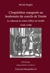 L'Inquisition espagnole au lendemain du concile de Trente. Le tribunal du Saint-Office de Séville 1560-1700