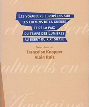 Les voyageurs européens sur les chemins de la guerre et de la paix du temps des Lumières au début du XIXe siècle