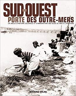 Sud-Ouest, porte des outre-mers – Histoire coloniale et immigration des Suds, du midi à l'Aquitaine