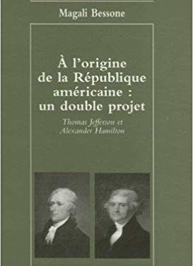 A l'origine de la République américaine : un double projet. Thomas Jefferson et Alexander Hamilton. Horizons américains