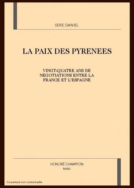 La paix des Pyrénées. Vingt-quatre ans de négociations entre la France et l'Espagne 1635-1659