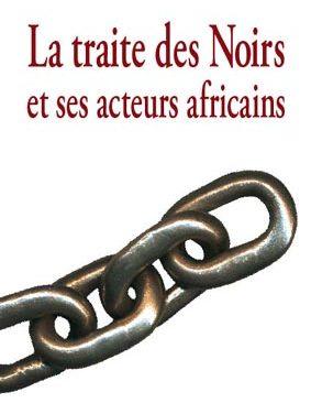 La traite des Noirs et ses acteurs africains du XVe au XIXe siècle