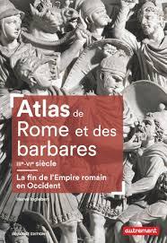 Atlas de Rome et des barbares IIIe VIe siècle