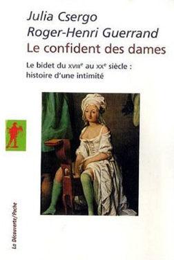 Le confident des dames – Le bidet du XVIIIe au XXe siècle : histoire d'une intimité