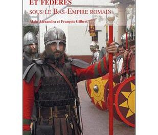 Légionnaires, auxiliaires et fédérés sous le Bas-Empire romain