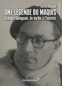 Couverture du livre Une légende du maquis. Georges Guingouin, du mythe à l'histoire de Fabrice Grenard Vendémiaire, 2014, 603 pages, 26 €