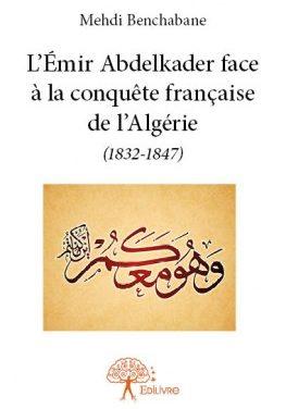 L'Émir Abdelkader face à la conquête française de l'Algérie (1832–1847)
