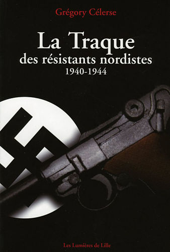 La Traque des résistants nordistes, 1940-1944