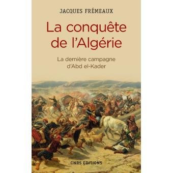 La conquête de l'Algérie – La dernière campagne d'Abd-el-Kader