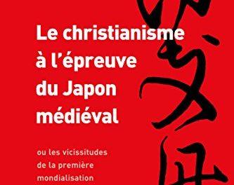 Le christianisme à l'épreuve du Japon médiéval ou les vicissitudes de la première mondialisation (1549-1569)