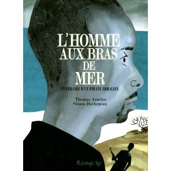<em>L'Homme aux bras de mer. Itinéraire d'un pirate somalien</em>
