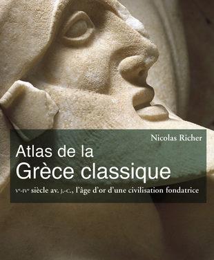 Atlas de la Grèce classique Ve-IVe siècle av. J.-C., l'âge d'or d'une civilisation fondatrice