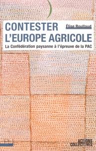 Contester l'Europe agricole. La Confédération paysanne à l'épreuve de la PAC