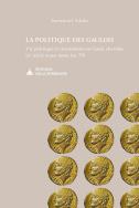 La politique des Gaulois – Vie politique et institutions en Gaule chevelue (IIe siècle avant notre ère-70)