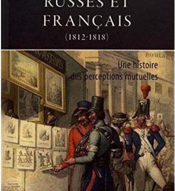 Russes et Français (1812-1818) – Une histoire des perceptions mutuelles