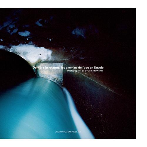 Derrière la retenue – Les chemins de l'eau en Savoie