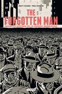 The Forgotten Man. Nouvelle Histoire de la Grande Dépression