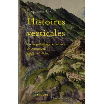 Histoires verticales les usages politiques et culturels de la montagne (XIVe-XVIIIe siècle)