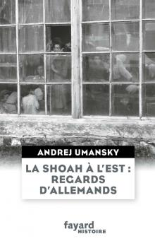 La Shoah à l'Est : Regards d'Allemands