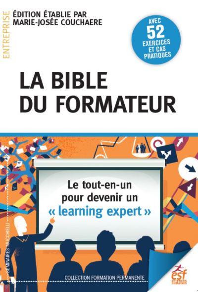 La bible du formateur : le tout-en-un pour devenir un  «learning expert»