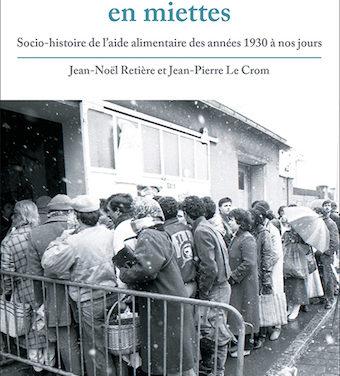 Une solidarité en miettes. Socio-histoire de l'aide alimentaire des années 1930 à nos jours