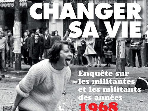 Changer le monde, changer sa vie. Enquête sur les militantes et les militants des années 1968 en France