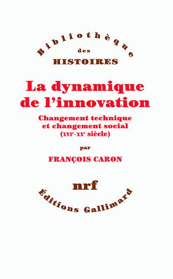 La dynamique de l'innovation. Changement technique et changement social (XVI°-XX°)
