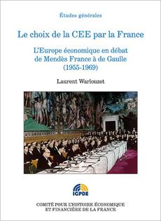 Le choix de la CEE par la France L'Europe économique en débat de Mendès France à De Gaulle (1955-1969)