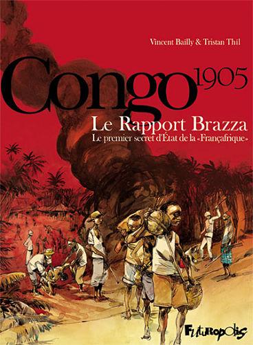 <em>Congo 1905. Le Rapport Brazza. Le premier secret de la « Françafrique »</em>