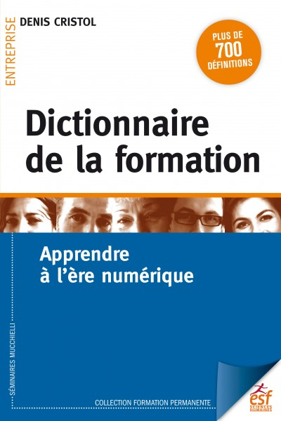 Dictionnaire de la formation : apprendre à l'ère du numérique