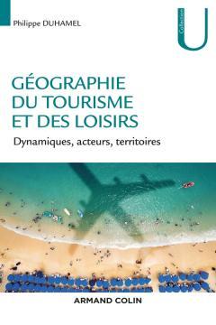 Géographie du tourisme et des loisirs – Dynamiques, acteurs, territoires