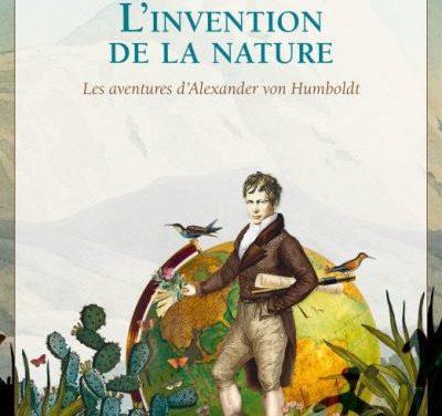 L'INVENTION DE LA NATURE, Les aventures d'Alexander von Humboldt