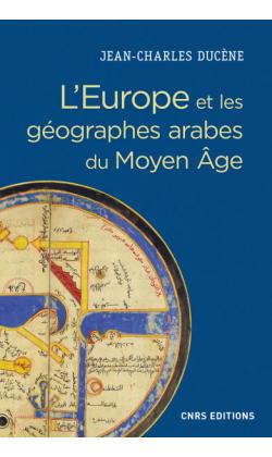 L'Europe et les géographes arabes du Moyen Age (IXe-XVe siècle)